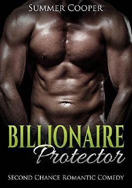 Romantic Comedy: Second Chance: Billionaire Protector (Second Chance, Single Mom, Alpha, Billionaire, Romantic Comedy, Suspense, Short Story)
