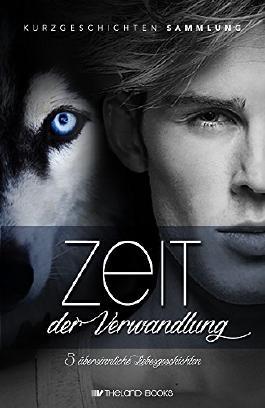 Zeit der Verwandlung: 5 übersinnliche Liebesgeschichten (New Adult Paranormal Romance) (Romantische Kurzgeschichten Sammlung) (German Edition)
