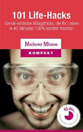 101 Life-Hacks: Genial-einfache Alltagstricks, die Ihr Leben in 45 Minuten 100% leichter machen (German Edition)