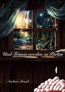 Und Tränen werden zu Perlen (Fantasy, Märchen für Erwachsene 1) (German Edition)