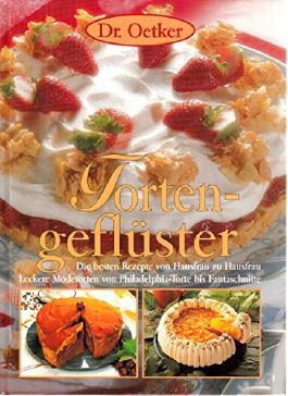 Dr. Oetker Tortengeflüster . Die besten Rezepte von Hausfrau zu Hausfrau: leckere Modetorten von Philadelphia-Torte bis Fantaschnitte