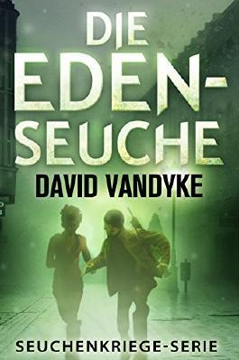Die Eden-Seuche (Seuchenkriege-Serie 0)