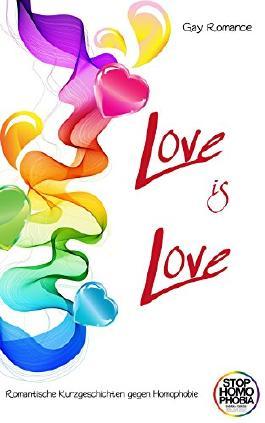 Love is Love: Romantische Kurzgeschichten gegen Homophobie