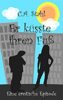 Er küsste ihren Fuß (German Edition)