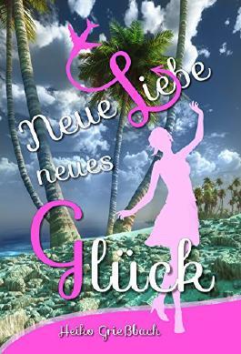 Neue Liebe Neues Glück (German Edition)