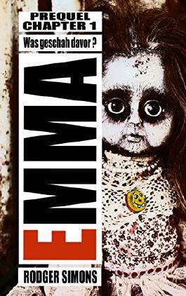 Emma: Prequel - Chapter 1 - Vorgeschichte zum Horrorthriller Emma - Erstkontakt - Was geschah vor Boris' Ankunft im Forschungslabor? ( Psychothriller )