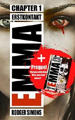 Emma + Vorgeschichte: Komplettpaket des härtesten Horror Schockers der letzten Jahre - Ein düsteres Meisterwerk für Genre-Fans - Brutal - Provokant - Anstößig ... Emma Chapter1 und Prequel) (Chapter 1)