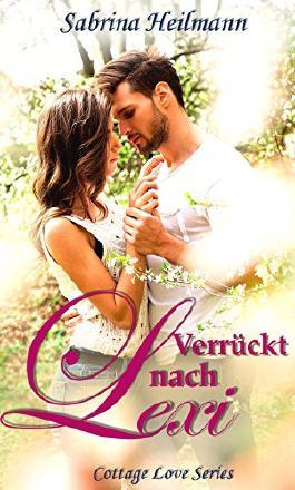 Verrückt nach Lexi (Cottage Love Series 1) (German Edition)