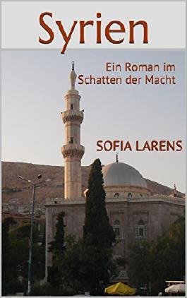 Syrien: Ein Roman im Schatten der Macht (Global Nomad Series 1)