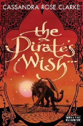 The Pirate's Wish by Cassandra Rose Clarke(June 18, 2013) Paperback