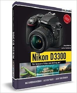 NIKON D3300 - Für bessere Fotos von Anfang an! Das Kamerahandbuch inkl. GRATIS E-Book ( 23. Juni 2014 )