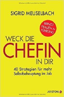 Weck die Chefin in dir: 40 Strategien für mehr Selbstbehauptung im Job ( 27. April 2015 )