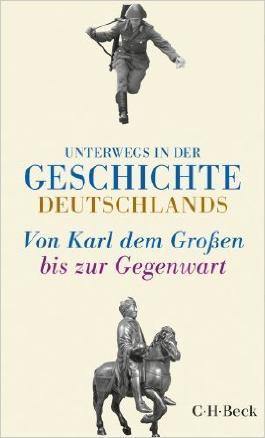 Unterwegs in der Geschichte Deutschlands: Von Karl dem Großen bis heute ( 14. April 2014 )