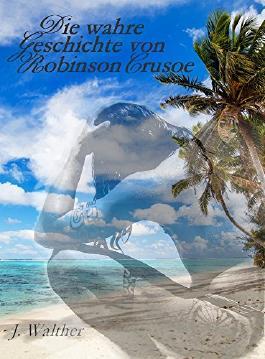 Die wahre Geschichte von Robinson Crusoe