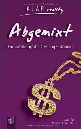 Abgemixt: Ein autobiografischer Jugendroman (K.L.A.R. reality) ( Oktober 2010 )