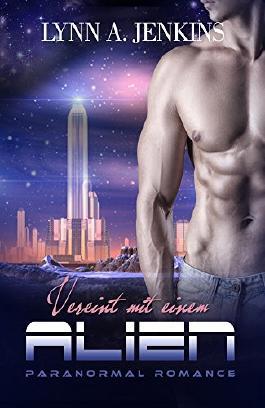 Vereint mit einem Alien: Paranormale Liebesgesgeschichte (1h Paranormal Romance) (Übersinnliche Fantasy Kurzgeschichten)