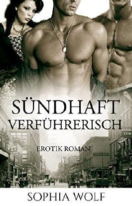 EROTISCHER LIEBESROMAN: Sündhaft Verführerisch (Klassiker Erotische Kurzgeschichten Lust Kriegsromane) (German Edition)
