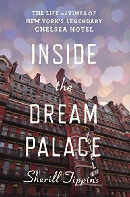 [Inside the Dream Palace: The Life and Times of New York's Legendary Chelsea Hotel] (By: Sherill Tippins) [published: March, 2014]