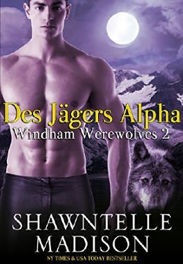 Windham Werewolves Teil 2: Des Jägers Alpha (Windham Werewolves Serie)