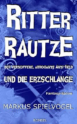 Ritter Rautze und die Erzschlange: Der versoffene, arrogante Anti-Held