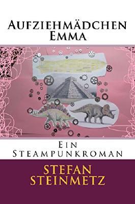 Aufziehmädchen Emma: Ein Steampunkroman