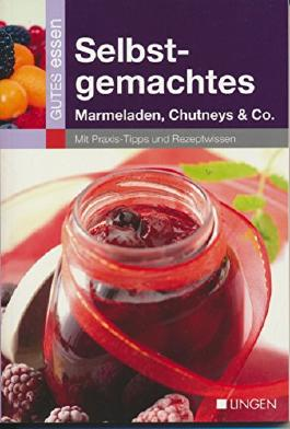 Selbstgemachtes - Marmeladen, Chutneys & Co.