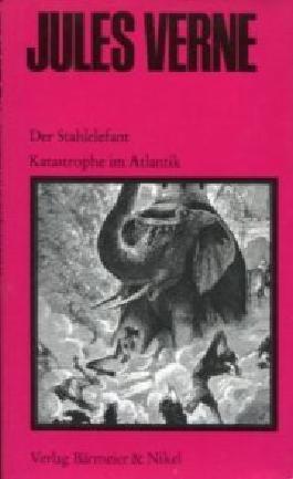 Der Stahlelefant. Katastrophe im Atlantik. Neu übersetzt u. eingerichtet v. Wolf Wondratschek. Mit Illustrationen d. ersten französischen Gesamtausgabe. (=Die große Jules Verne Ausgabe in 20 Bänden, Bd. 11)