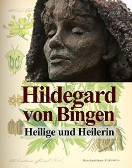 Hildegard von Bingen: Heilige und Heilerin
