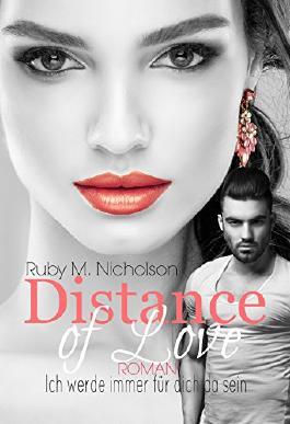 Distance of Love - Ich werde immer für dich da sein: (Liebesroman)