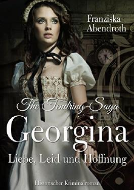 The Tendring-Saga: Georgina - Liebe, Leid und Hoffnung