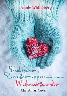 Schokokuchen, Sternschnuppen und andere Weihnachtswunder: Christmas Novel (German Edition)