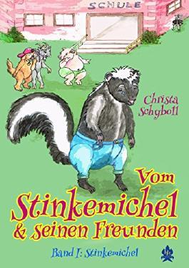 Der Stinkemichel: 1. Band der Serie: Vom Stinkemichel und seinen Freunden