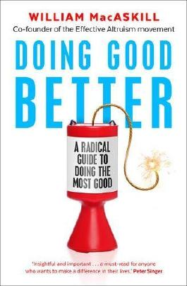 Doing Good Better: Effective Altruism and a Radical New Way to Make a Difference by William MacAskill (2015-08-06)