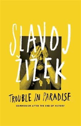 Trouble in Paradise: From the End of History to the End of Capitalism by Slavoj Zizek (2014-11-27)