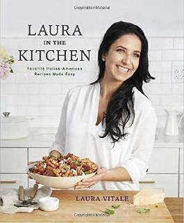 Laura in the Kitchen: Favorite Italian-American Recipes Made Easy by Laura Vitale (2015-10-06)