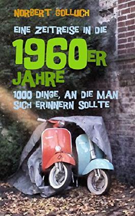 Eine Zeitreise in die 1960er Jahre: 1000 Dinge, an die man sich erinnern sollte