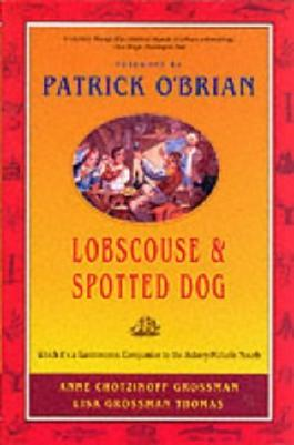 Lobscouse and Spotted Dog: Which It's a Gastronomic Companion to the Aubrey/Maturin Novels by Anne Chotzinoff Grossman (2000-09-17)