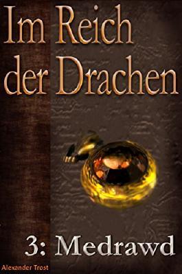 Im Reich der Drachen: Medrawd (Fantasy-Reihe)