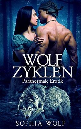 ROCKER EROTIK - Paranormale Biker Erotik: WOLF ZYKLEN (Biker, Formwandler, Sex, Paranormale Romanzen, Werwolf Erotik, Gestaltwandler)