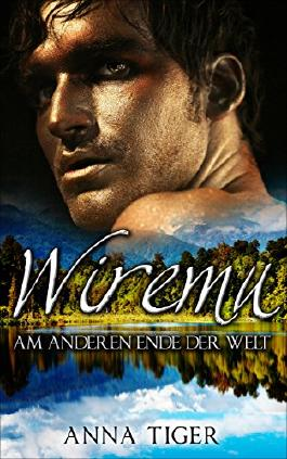 Erotischer Liebesroman: WIREMU - Am anderen Ende der Welt (Erotischer Roman, Liebe, Lust, Leidenschaft)
