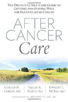 After Cancer Care: The Definitive Self-Care Guide to Getting and Staying Well for Patients after Cancer by Gerald Lemole (2015-08-25)