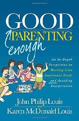Good Enough Parenting: An In-Depth Perspective on Meeting Core Emotional Needs and Avoiding Exasperation by John Philip Louis (2015-06-02)