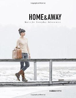 Home & Away: Knits for Everyday Adventures by Hannah Fettig (2015-04-27)