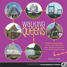 Walking Queens: 30 Tours for Discovering the Diverse Communities, Historic Places, and Natural Treasures of New York City's Largest Borough by Adrienne Onofri (2014-10-28)
