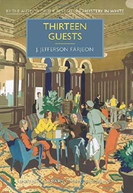 Thirteen Guests: A British Library Crime Classic (British Library Crime Classics) by J Farjeon (2015-09-01)