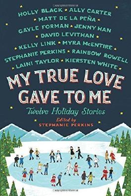 My True Love Gave to Me: Twelve Holiday Stories by Stephanie Perkins (2014-10-14)