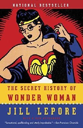 The Secret History of Wonder Woman by Jill Lepore (2015-07-07)