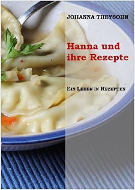 Hanna und ihre Rezepte: Ein Leben in Rezepten
