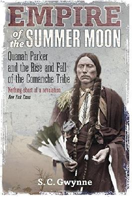 Empire of the Summer Moon: Quanah Parker and the Rise and Fall of the Comanches, the Most Powerful Indian Tribe in American History by S.C. Gwynne (2011-07-07)