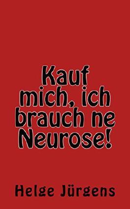 Kauf mich, ich brauch ne Neurose!